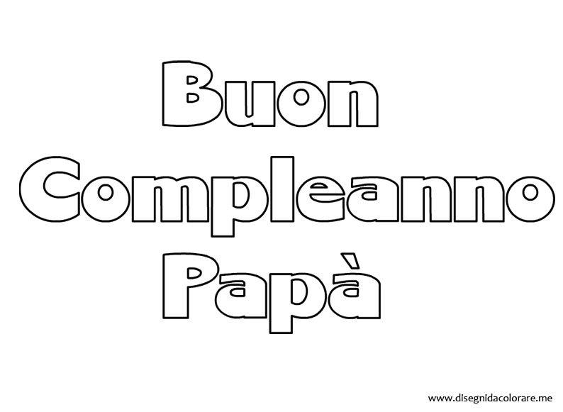 Disegni Da Colorare Compleanno Papa.Buon Compleanno Papa Disegni Da Colorare