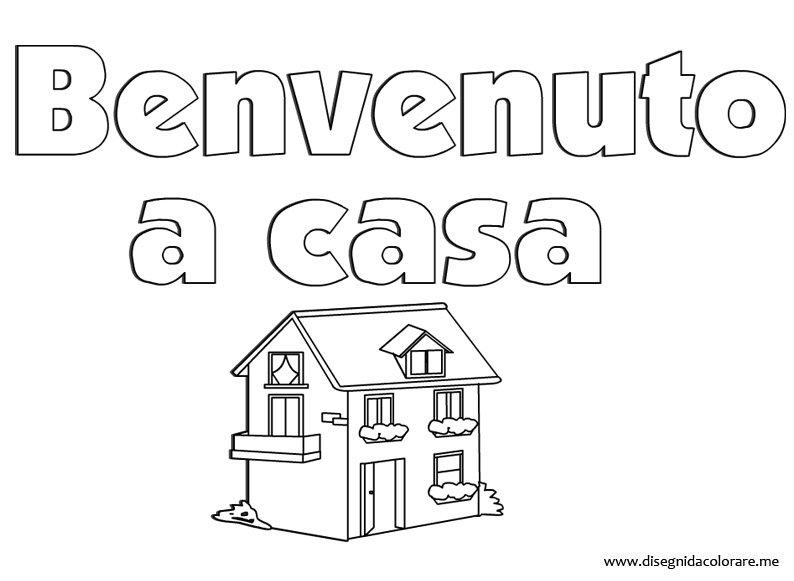Benvenuto a casa disegni da colorare for Disegni di casa da stampare