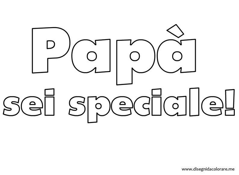 Matrimonio Auguri Lettera : Papà sei speciale disegni da colorare