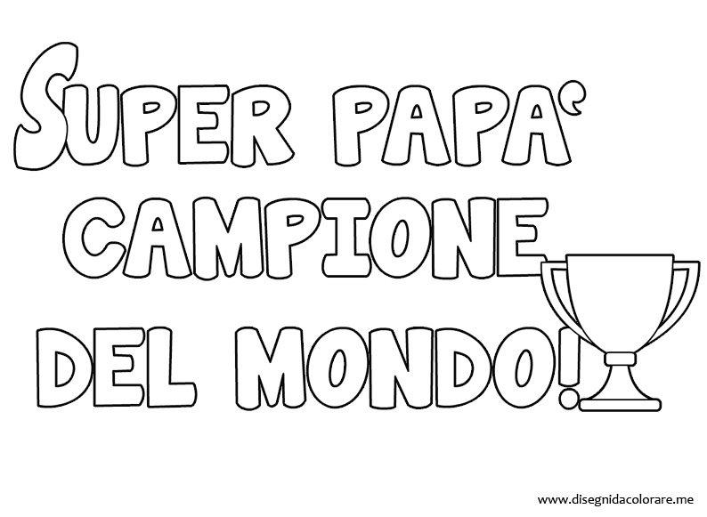 Matrimonio Auguri Lettera : Super papà campione del mondo disegni da colorare